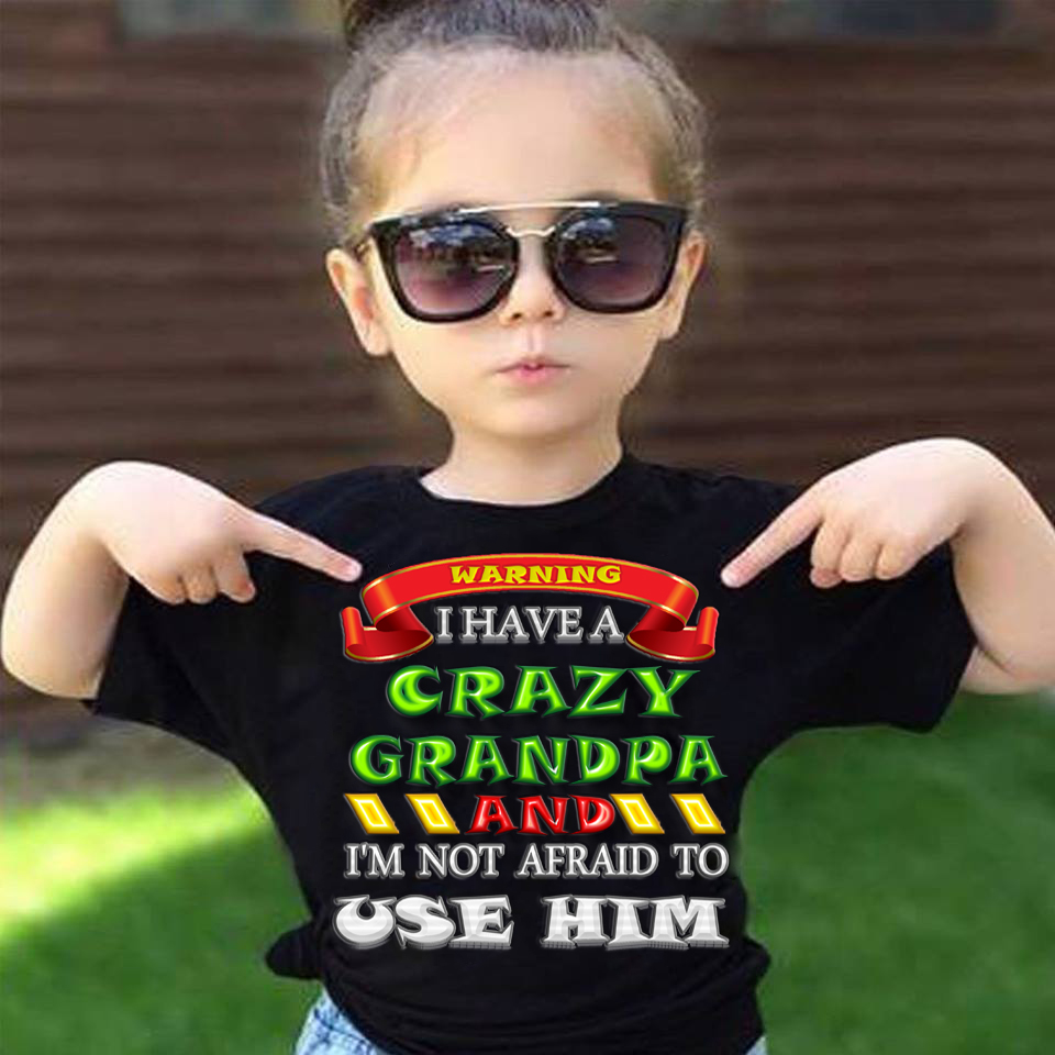89e6311f8 Warning I have a Crazy Grandpa T-Shirt Gift for Girls - The Best Baby Care  Products